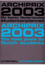 Archiprix 2003: de beste nederlandse studentenplannen / the best plans by dutch students