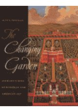 Changing garden, The: four centuries of european and american art