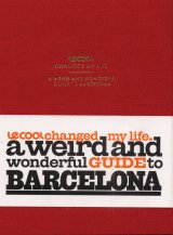 Cool changed my life, Le: a weird and wonderful guide to Barcelona