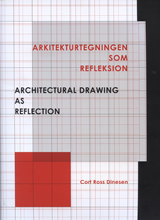 Architectural Drawing as Reflection / Arkitekturtegningen som Refleksion