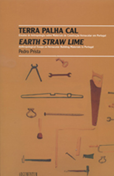 TERRA PALHA CAL / EARTH STRAW LIME ANTHROPOLOGICAL ESSAYS ON VERNACULAR BUILDING MATERIALS IN PORTUGAL