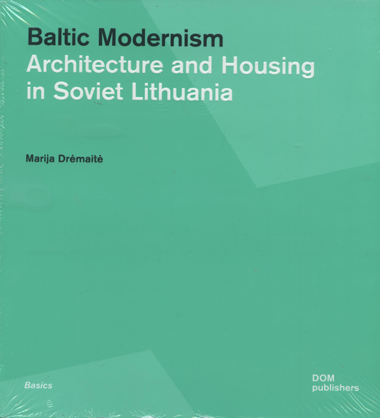 Baltic Modernism.Architecture and Housing in Soviet Lithuania